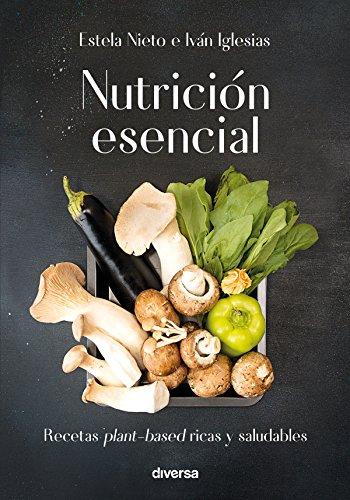 Nutrición esencial: Recetas plant-based ricas y saludables (Cocina natural nº 3), de Iván Iglesias y Estela Nieto