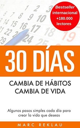 30 Días - Cambia de hábitos, cambia de vida: Algunos pasos simples cada día para crear la vida que deseas (Hábitos que cambiarán tu vida nº 1), de de Marc Reklau