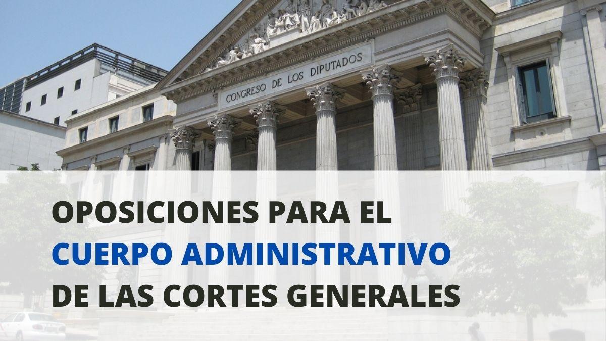 Convocatoria proceso selectivo para cubrir 50 plazas del Cuerpo Administrativo de las Cortes Generales