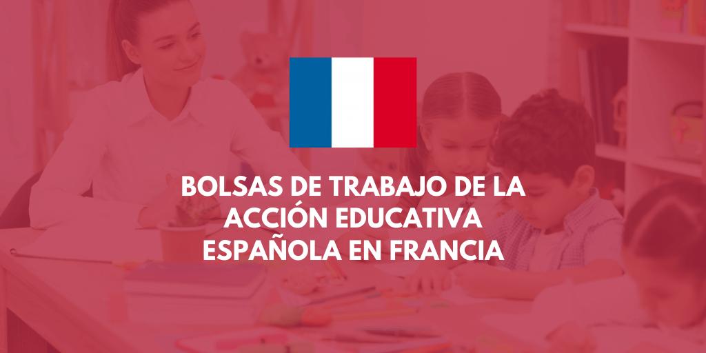 Convocatoria de bolsa de trabajo docente de Maestros/as y Profesorado de Secundaria, en centros y programas de la acción educativa española en Francia