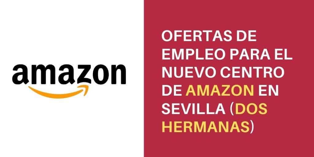Todo lo que necesitas saber para trabajar en el nuevo centro logístico que AMAZON va a abrir en Sevilla (Dos Hermanas)